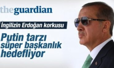 The Guardian'ın Erdoğan ve başkanlık korkusu