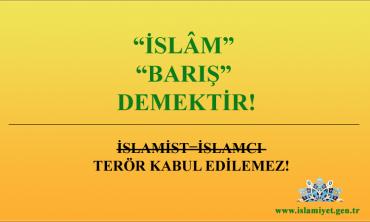 İSLAM BARIŞ DEMEKTİR, İSLAMİST TERÖR DENEMEZ!